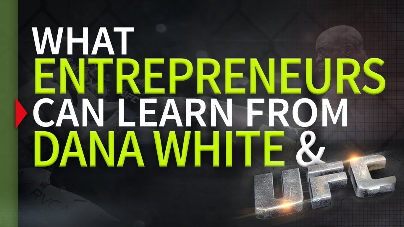 What Entrepreneurs Can Learn from Dana White & UFC
